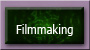 Filmmaking projects including special effects, songs, writing, directing, etc.
